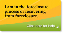 I am in the foreclosure process or recovering from foreclosure